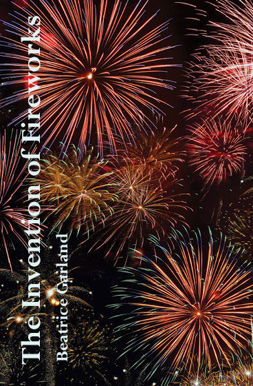 The Invention of Fireworks – Beatrice Garland